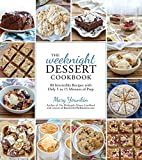 The Weeknight Dessert Cookbook: 80 Irresistible Recipes with Only 5 to 15 Minutes of Prep