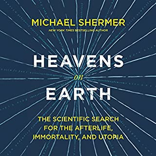 Heavens on Earth     The Scientific Search for the Afterlife, Immortality, and Utopia              By:                                                                                                                                 Dr. Michael Shermer                               Narrated by:                                                                                                                                 Dr. Michael Shermer,                                                                                        David Smalley                      Length: 11 hrs and 4 mins     180 ratings     Overall 4.6