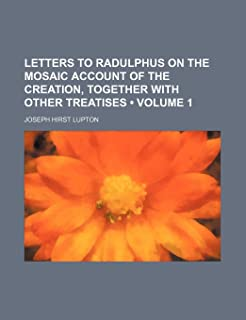 Letters to Radulphus on the Mosaic Account of the Creation, Together with Other Treatises (Volume 1)