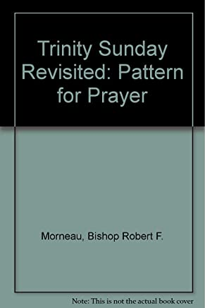 Trinity Sunday Revisited: Pattern for Prayer