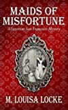 Maids of Misfortune (A Victorian San Francisco Mystery Book 1) (English Edition)