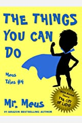 THE THINGS YOU CAN DO: A Children's Story About Confidence in Dr. Seuss Style Rhyme (Meus Tales #4) Kindle Edition