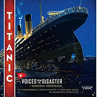 Titanic: Voices From the Disaster                   By:                                                                                                                                 Deborah Hopkinson                               Narrated by:                                                                                                                                 Mark Bramhall,                                                                                        Peter Altschuler                      Length: 4 hrs and 58 mins     53 ratings     Overall 4.3