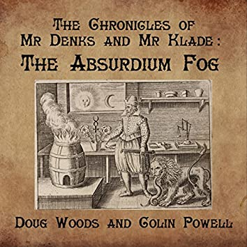 The Chronicles of Mr Denks and Mr Klade (The Absurdium Fog)