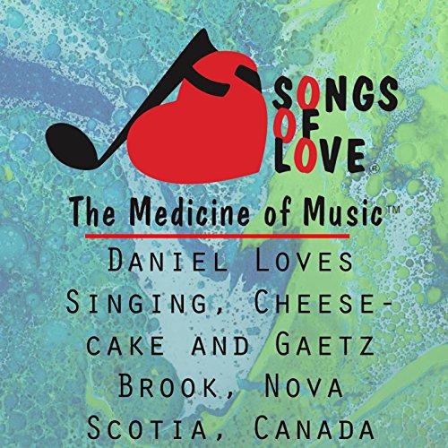 Daniel Loves Singing, Cheesecake and Gaetz Brook, Nova Scotia, Canada
