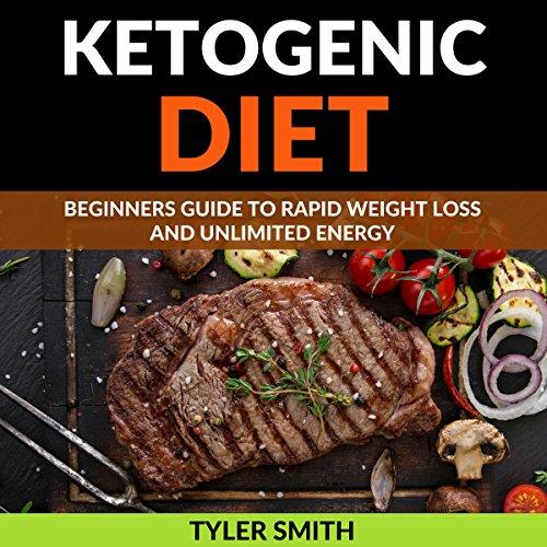 The Ketogenic Diet: Beginner's Guide to Rapid Weight Loss and Unlimited Energy cover art
