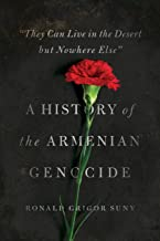 """""""They Can Live in the Desert but Nowhere Else"""": A History of the Armenian Genocide (Human Rights and Crimes against Humani..."""