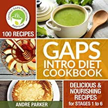 GAPS Introduction Diet Cookbook: 100 Delicious & Nourishing Recipes for Stages 1 to 6 (Gaps Diet - Heal Your Gut, Change Your Life)