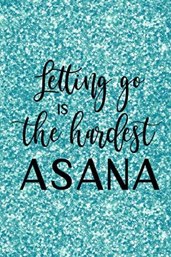 Letting Go is the Hardest Asana: Asana, Yoga Journal, Yoga Mantra