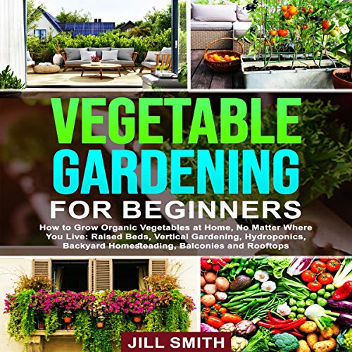 Vegetable Gardening for Beginners: How to Grow Organic Vegetables at Home, No Matter Where You Live cover art