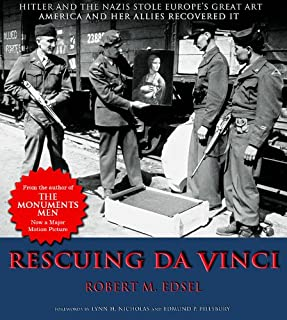 Rescuing Da Vinci: Hitler and the Nazis Stole Europe's Great Art, America and Her Allies Recovered it