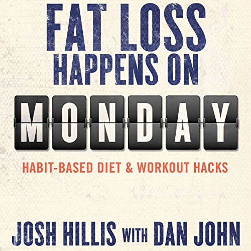 Fat Loss Happens on Monday     Habit-Based Diet & Workout Hacks              By:                                                                                                                                 Josh Hillis,                                                                                        Dan John                               Narrated by:                                                                                                                                 Josh Hillis,                                                                                        Valerie Waters,                                                                                        Dan John                      Length: 6 hrs and 33 mins     118 ratings     Overall 4.4