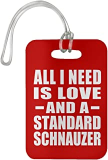 All I Need is Love and A Standard Schnauzer - Luggage Tag Bag-gage Suitcase Tag Durable - Dog Cat Owner Lover Memorial Red Birthday Anniversary Valentine's Day Easter