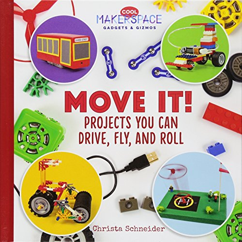 Move It! Projects You Can Drive, Fly, and Roll (Cool Makerspace Gadgets & Gizmos)