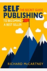 Self-Publishing: The Secret Guide To Becoming A Best Seller (Self Publishing Disruption Book 2) Kindle Edition
