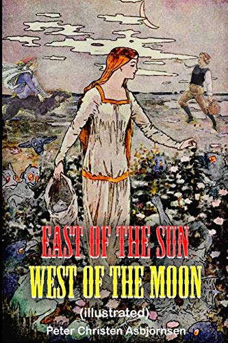 East of the Sun West of the Moon (illustrated): complete with original classic illustrations