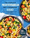 The Complete Mediterranean Diet Cookbook: 1000 Easy, Flavorful recipes to embrace lifelong health|A 28-day meal plan...
