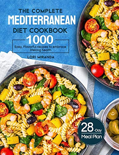The Complete Mediterranean Diet Cookbook: 1000 Easy Flavorful recipes to embrace lifelong health|A 28day meal plan with daily healthy lifestyle tips and reminders