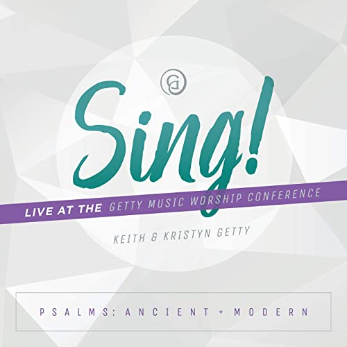 Keith and Kristyn Getty - Sing! Psalms: Ancient + Modern (Live At The Getty Music Worship Conference) 2019