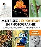 Maîtrisez l'exposition en photographie : Techniques, savoir-faire et astuces de pro (Hors Collection)