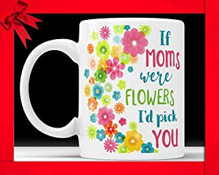 HAPPINESS MUG, If Moms Were Flowers I'd Pick You - Coffee Mug Mother's Day Gift Cute Floral Coffee Cup For Mother Perfect Mothers Day Gift From Daughter