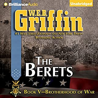 The Berets     Brotherhood of War, Book 5              By:                                                                                                                                 W. E. B. Griffin                               Narrated by:                                                                                                                                 Eric G. Dove                      Length: 13 hrs and 19 mins     741 ratings     Overall 4.7
