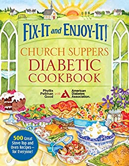 Fix-It and Enjoy-It! Church Suppers Diabetic Cookbook: 500 Great Stove-Top And Oven Recipes-- For Everyone! by [Phyllis Good]