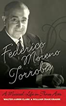 Federico Moreno Torroba: A Musical Life in Three Acts (Currents in Latin American and Iberian Music)