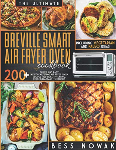 THE ULTIMATE BREVILLE SMART AIR FRYER OVEN COOKBOOK: 200+ quick and easy mouth-watering air fryer oven recipes for healthy eating, from breakfast to dinner. Including vegetarian and paleo ideas