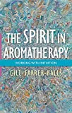 The Spirit in Aromatherapy: Working with Intuition (English