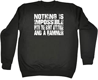 123t Funny Novelty Funny Sweatshirt - Nothing is Impossible with The Right Attitude and A Hammer - Sweater Jumper