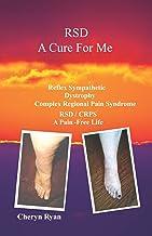 RSD A CURE FOR ME: REFLEX SYMPATHETIC DYSTROPHY COMPLEX REGIONAL PAIN SYNDROME RSD/CRPS A PAIN-FREE LIFE