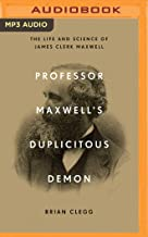 Professor Maxwell's Duplicitous Demon: The Life and Science of James Clerk Maxwell