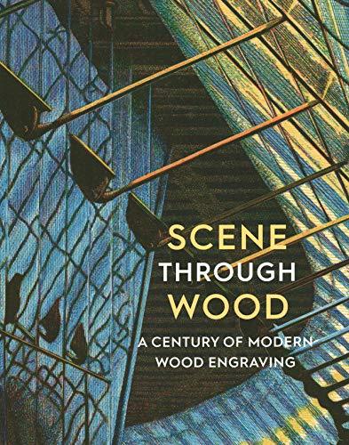 Scene Through Wood: A Century of Modern Wood Engraving