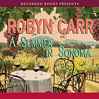 Summer in Sonoma                   By:                                                                                                                                 Robyn Carr                               Narrated by:                                                                                                                                 Kate Turnbull                      Length: 11 hrs and 25 mins     8 ratings     Overall 4.4