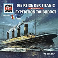Die Reise der Titanic / Expedition Tauchboot (Was ist Was 57) Hörbuch