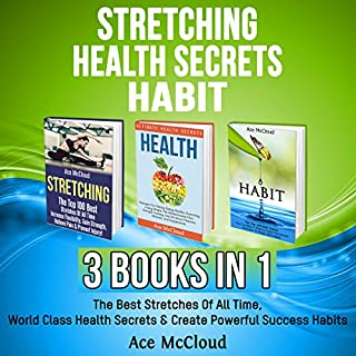 Stretching: Health Secrets: Habit: 3 Books in 1     The Best Stretches of All Time, World Class Health Secrets & Create Powerful Success Habits              By:                                                                                                                                 Ace McCloud                               Narrated by:                                                                                                                                 Joshua Mackey                      Length: 5 hrs and 42 mins     2 ratings     Overall 5.0