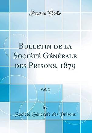 Bulletin de la Société Générale des Prisons, 1879, Vol. 3 (Classic Reprint)