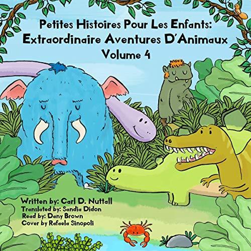 Couverture de Petites Histoires Pour Les Enfants: Extraordinaire Aventures D'Animaux: Volume 4
