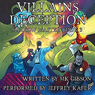 Villains Deception     The Shadow Master, Book 3              By:                                                                                                                                 M. K. Gibson                               Narrated by:                                                                                                                                 Jeffrey Kafer                      Length: 9 hrs and 6 mins     116 ratings     Overall 4.7