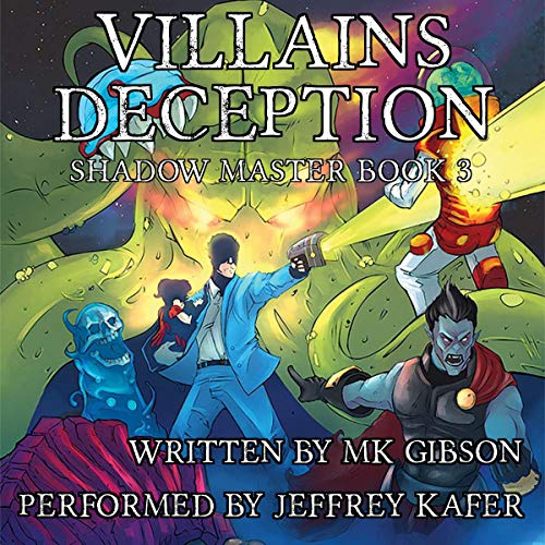 Villains Deception     The Shadow Master, Book 3              By:                                                                                                                                 M. K. Gibson                               Narrated by:                                                                                                                                 Jeffrey Kafer                      Length: 9 hrs and 6 mins     242 ratings     Overall 4.7