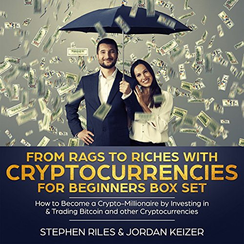 From Rags to Riches with Cryptocurrencies for Beginners Box Set: How to Become a Crypto-Millionaire by Investing in & Trading Bitcoin and Other Cryptocurrencies cover art