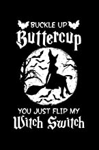 Buckle Up Buttercup You Just Flip My Witch Switch: Witchcraft Notebook to Write in, 6x9, Lined, 120 Pages Journal