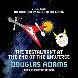 The Restaurant at the End of the Universe                   By:                                                                                                                                 Douglas Adams                               Narrated by:                                                                                                                                 Martin Freeman                      Length: 5 hrs and 47 mins     417 ratings     Overall 4.7