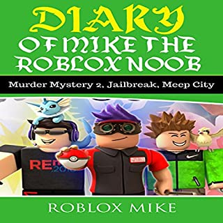Diary of Mike the Roblox Noob: Murder Mystery 2, Jailbreak, MeepCity, Complete Story audiobook cover art