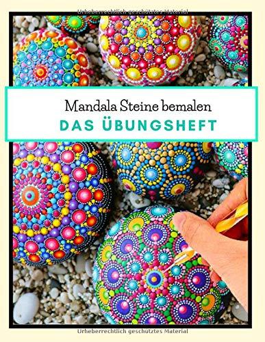 Mandala Steine bemalen das Übungsheft: Steine kreativ bemalen | Ein Steine bemalen Buch mit verschiedenen Schablonen und Vorlagen zum Ausmalen | Dot Mandala | Dot Painting