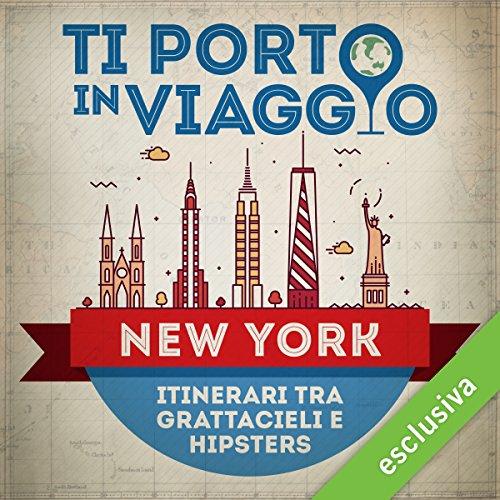 Ti porto in viaggio: New York. Itinerari tra grattacieli e hipsters | Chiara Di Paola di TBnet