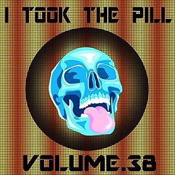 I Took The Pill, Vol. 38