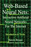 WEB-BASED NEURAL NETS: INTERACTIVE ARTIFICIAL NEURAL NETWORKS FOR THE INTERNET: Introduction & Tricks: Interactive Artificial Neural Networks For The Internet: Introduction and Tricks