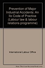 Prevention of major industrial accidents: An ILO contribution to the International Programme of Chemical Safety of UNEP, the ILO, and the WHO (IPCS) (An ILC code of practice)